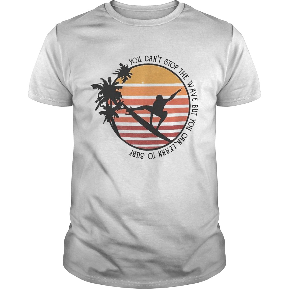 You Cant Stop The Wave But You Can Learn To Surf Vintage shirt Classic Men's