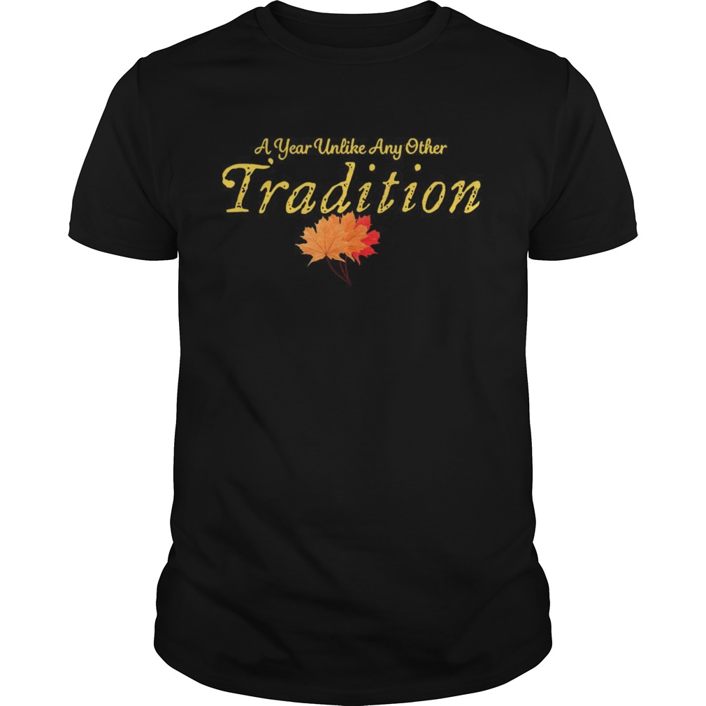 A Year Unlike Any Other Tradition 2020 shirt Classic Men's
