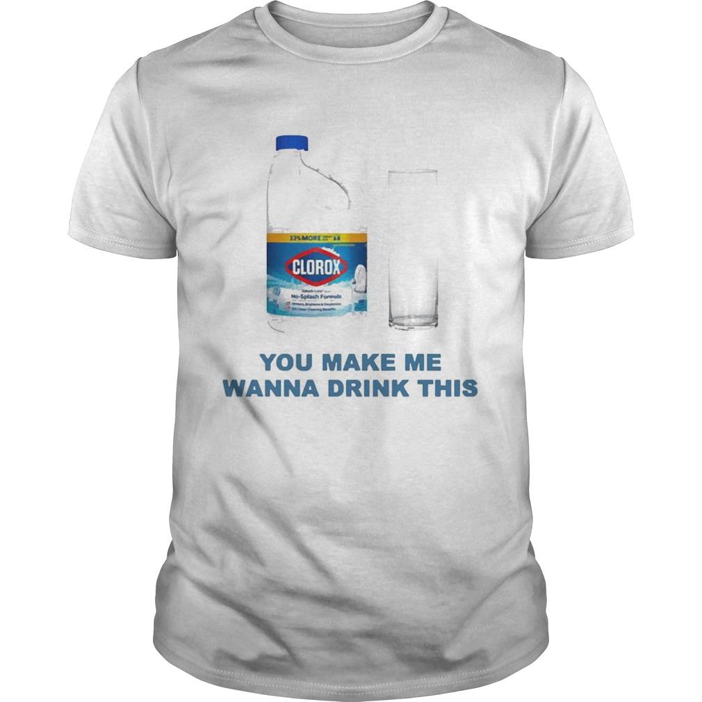 Clorox You Make Me Wanna Drink This shirt Classic Men's
