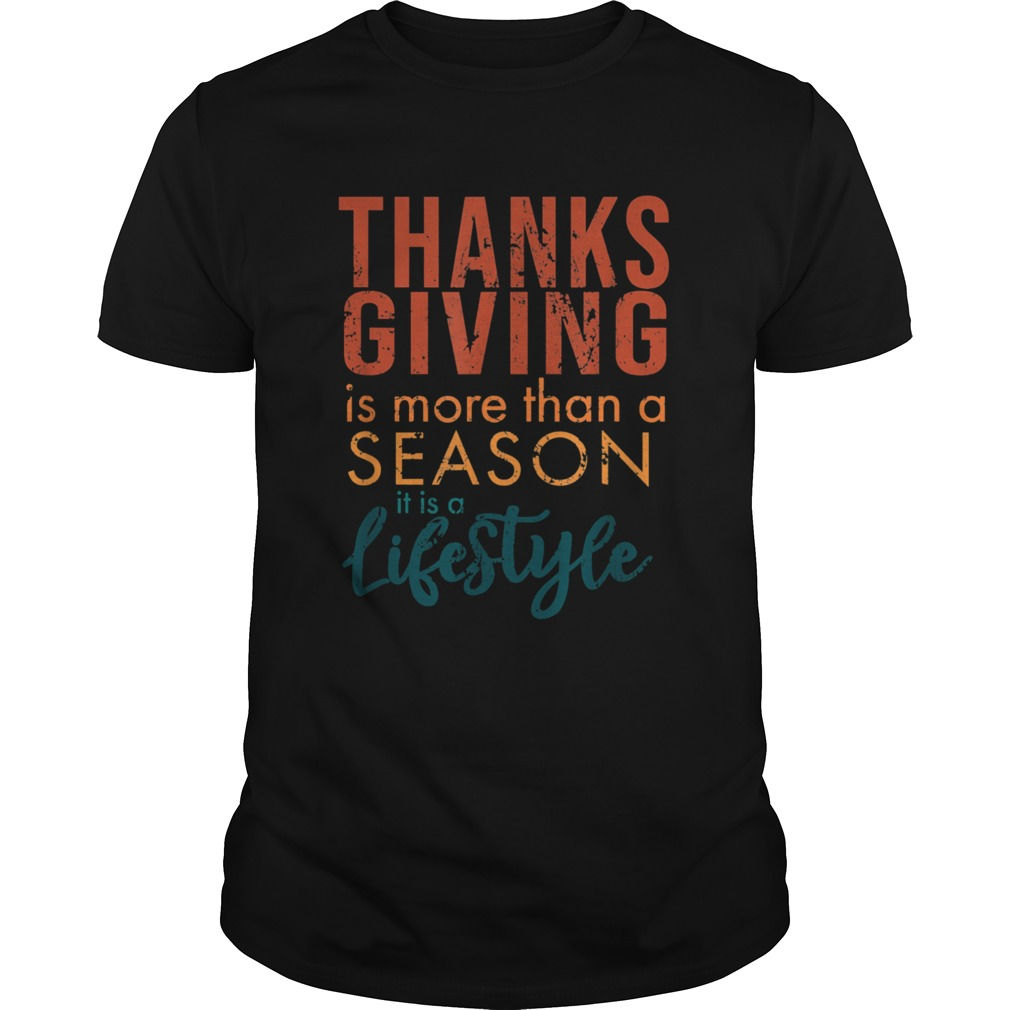 Thanksgiving is more than a Season it is a Lifestyle shirt Classic Men's