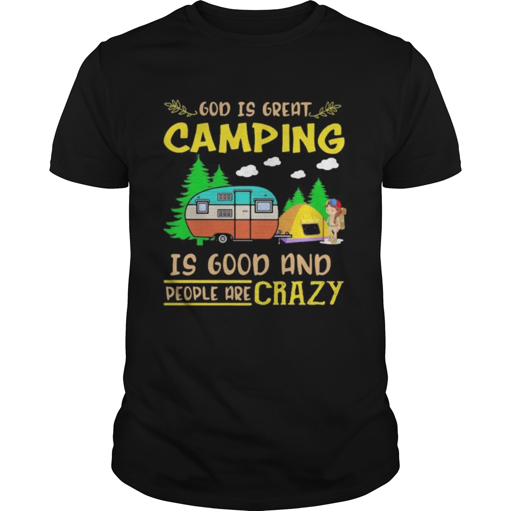 God Is Great Camping Is Good And People Are Crazy Vintage shirt Classic Men's