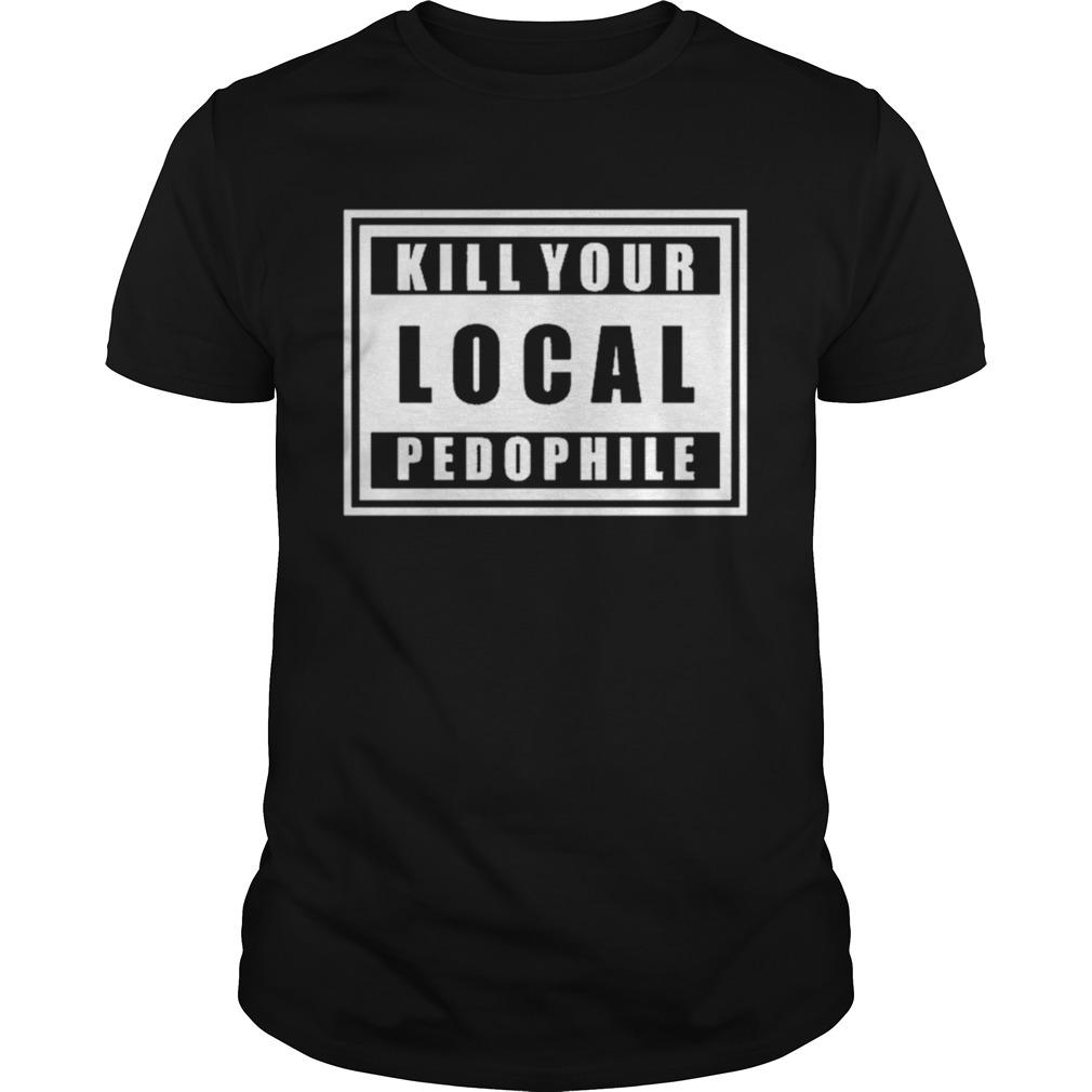 Kill Your Local Pedophile shirt Classic Men's