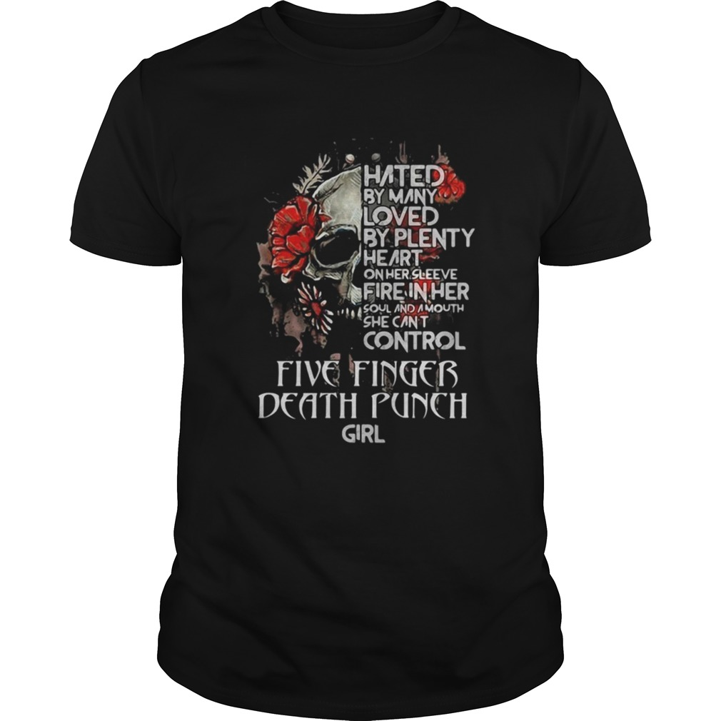 Skull Rose Hated By Many Loved By Plenty Heart On Her Sleeve Fire In Her shirt Classic Men's