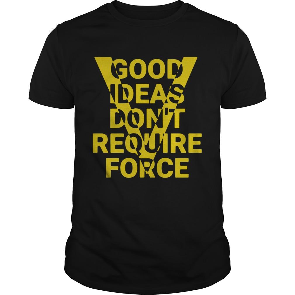 Ideas Dont Require Force shirt Classic Men's