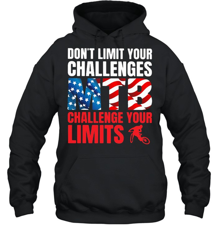 Don't Limit Your Challenges MTB Challenge Your Limits American Flag shirt Unisex Hoodie