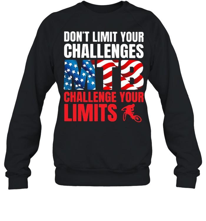Don't Limit Your Challenges MTB Challenge Your Limits American Flag shirt Unisex Sweatshirt