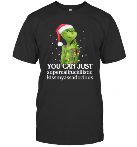 Grinch You Can Just Supercalifuckilistic Kiss My Ass Audacious shirt Classic Men's