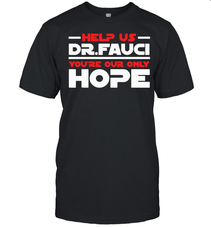 Help Us Dr Fauci You're Our Only Hope shirt Classic Men's T-shirt