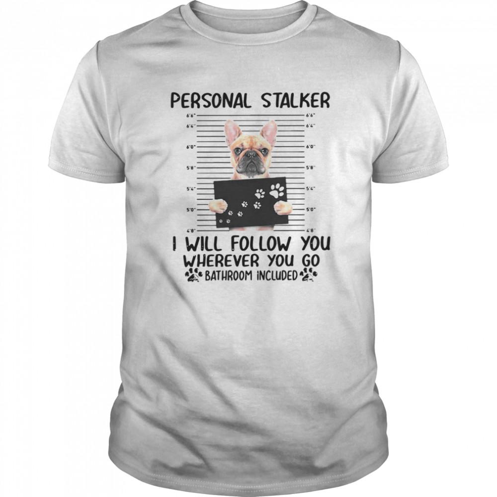 Bulldog Personal Stalker I Will Follow You Wherever You shirt Classic Men's