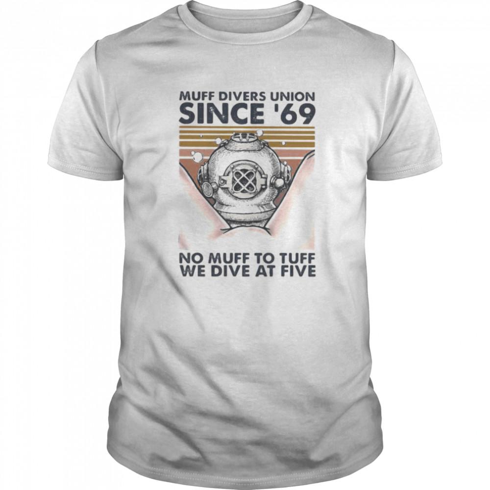 Scuba diving muff divers union since 69 no muff too tough we dive at five vintage retro shirt Classic Men's