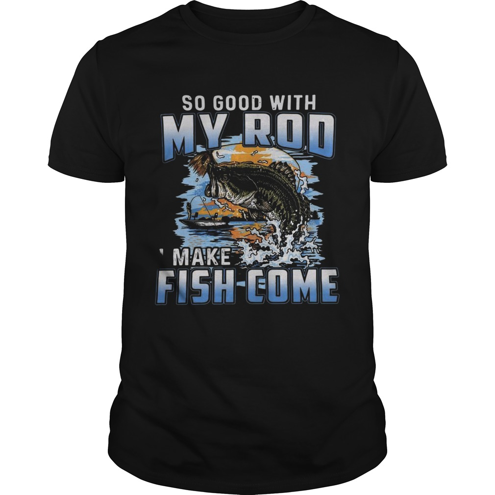 So Good With My Rod I Make Fish Come shirt Classic Men's