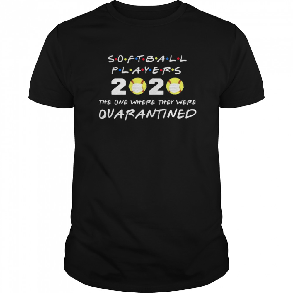 Softball Players 2020 Face Mask The One Where They Were Quarantined shirt Classic Men's