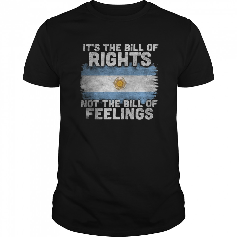 Sunshine It's The Bill Of Rights Not The Bill Of Feelings shirt Classic Men's