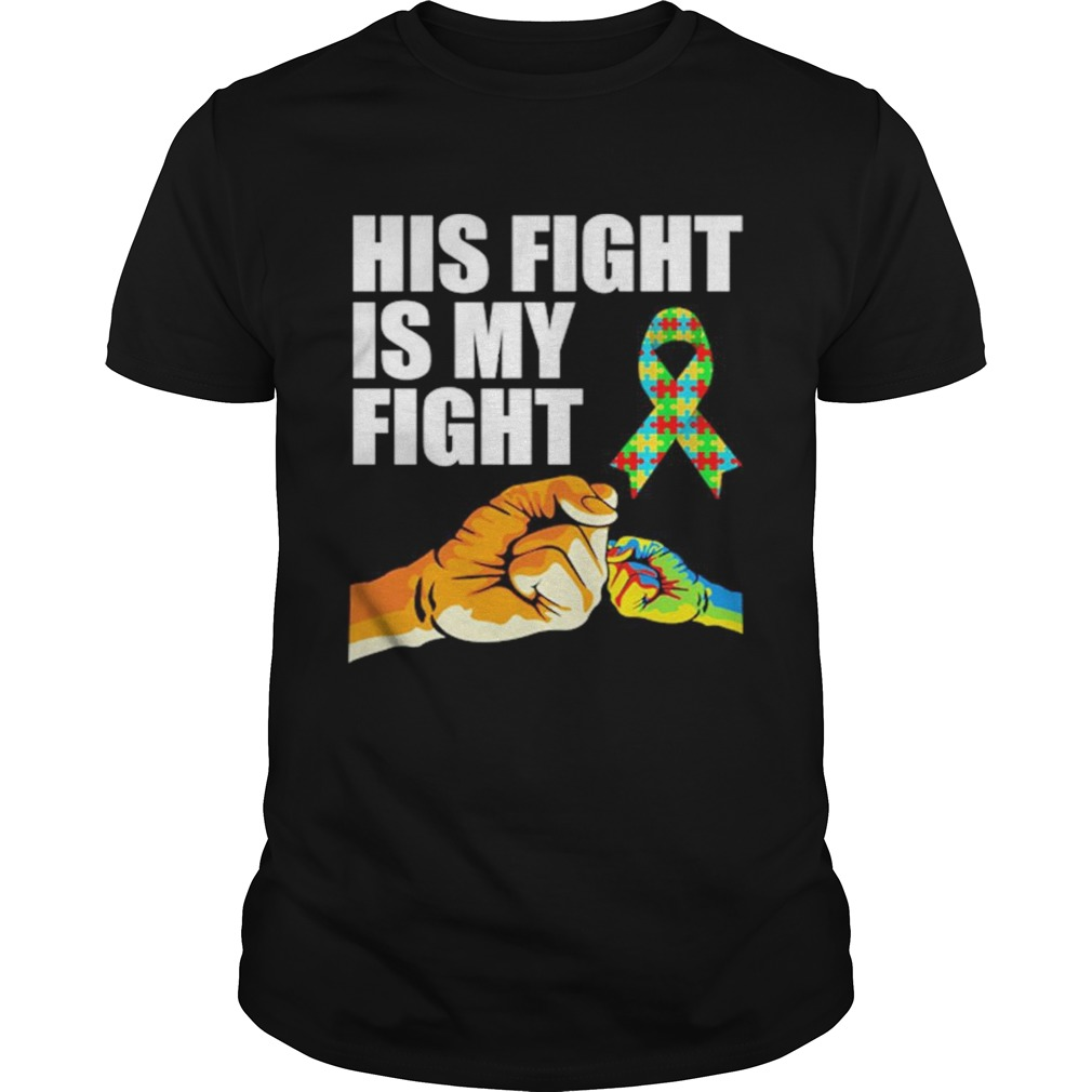 His Fight Is My Fight Autism Awareness shirt Classic Men's