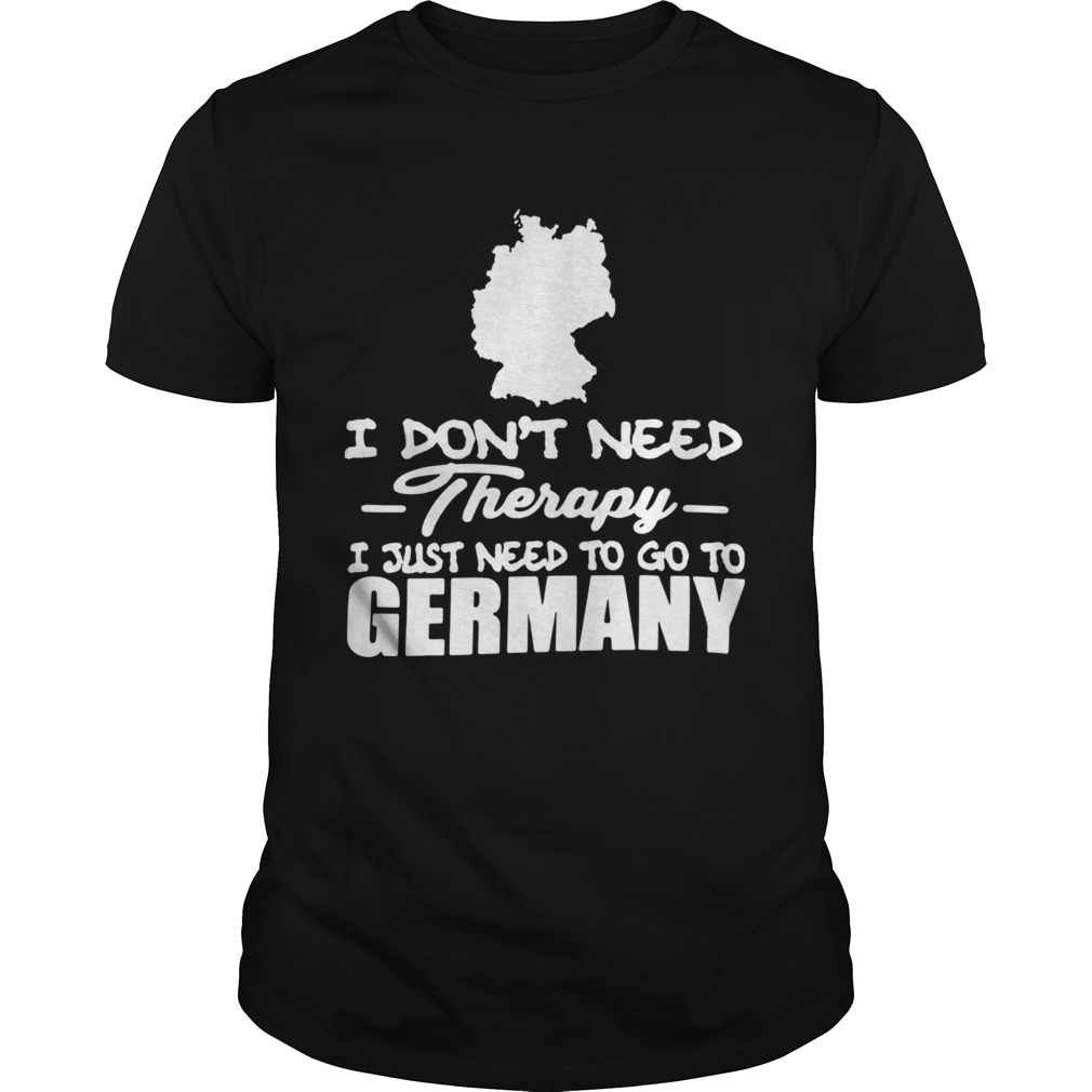 I dont need therapy i just need to go to germany shirt Classic Men's