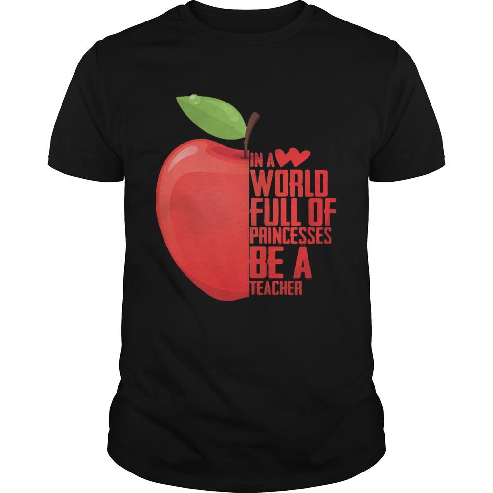 In a world full of princesses be a teacher apple heart shirt Classic Men's