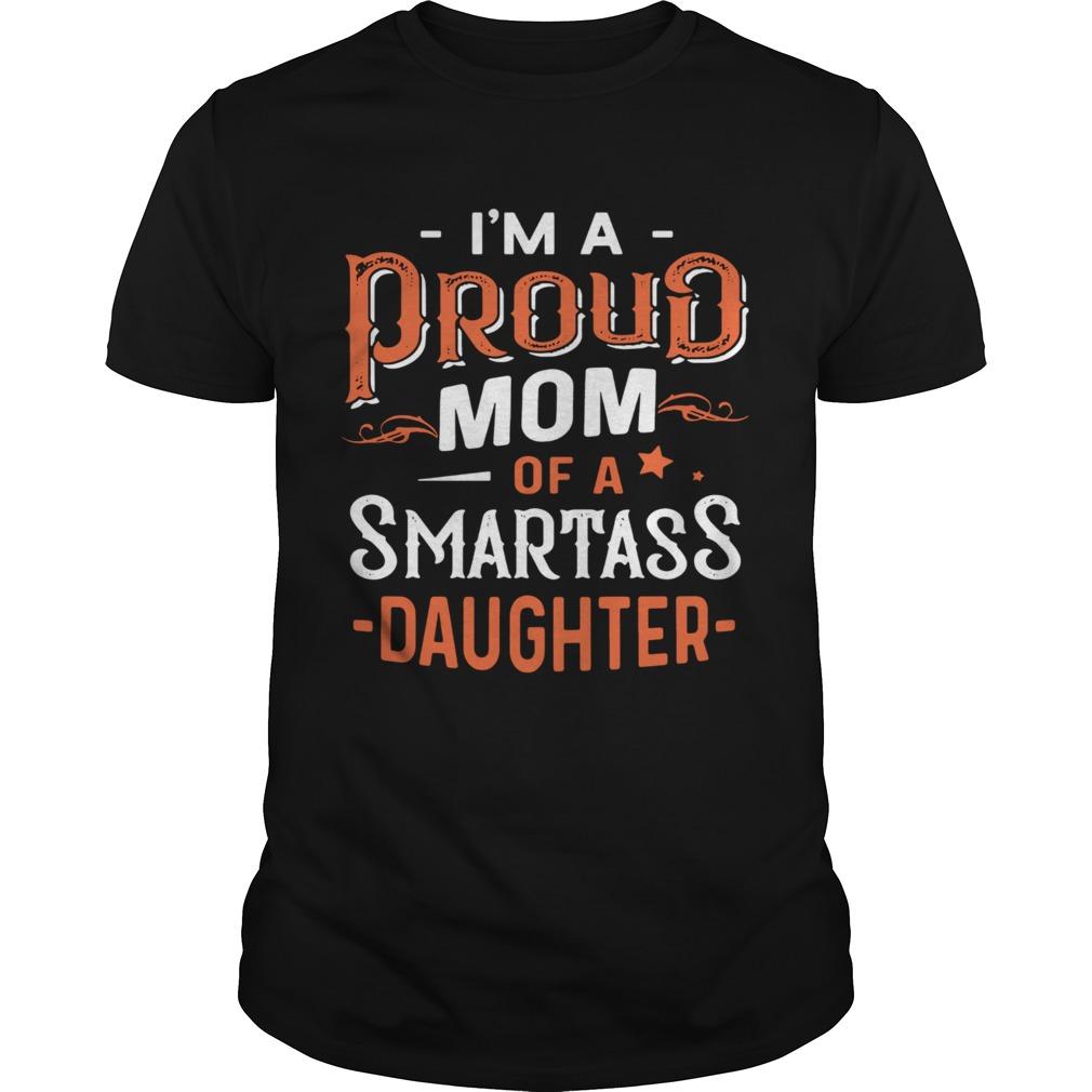 Im Proud Mom Of A Smartass Daughter shirt Classic Men's