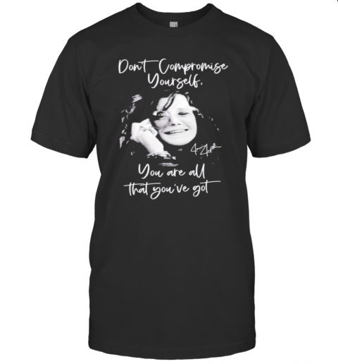 Janis Joplin Don'T Compromise Yourself You Are All You'Ve Got Signature shirt Classic Men's
