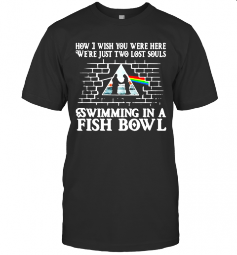 Pink Floyd Band How I Wish You Were Here We'Re Just Two Lost Souls Swimming In A Fish Bowl shirt Classic Men's