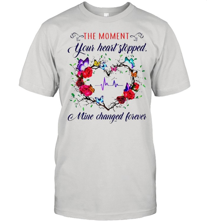 The moment you heart stopped mine changed shirt Classic Men's T-shirt