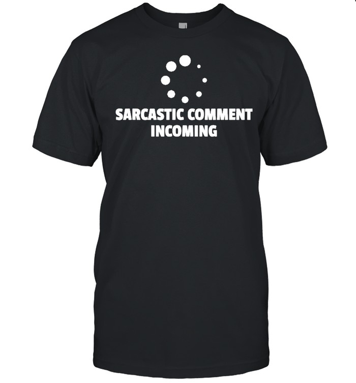 Sarcastic Comment Incoming Loading Irony shirt Classic Men's T-shirt