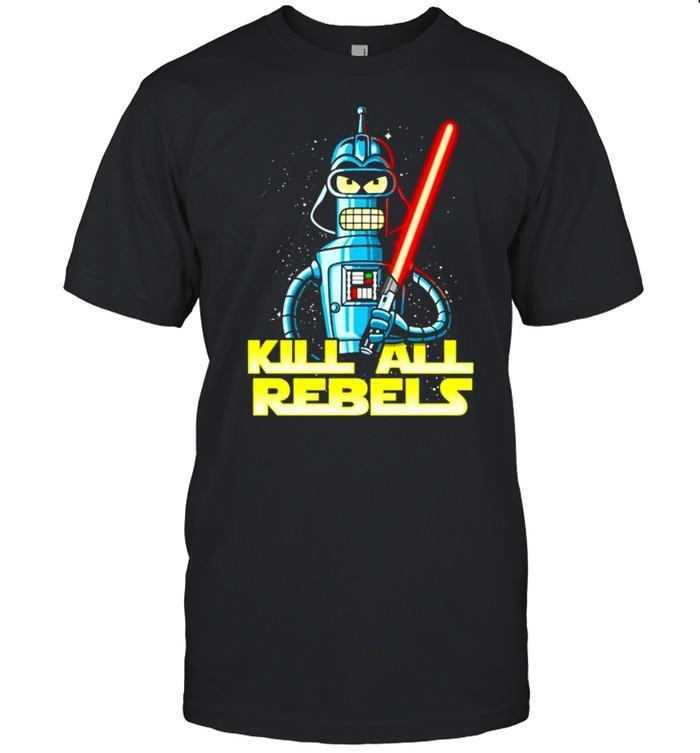 Bender futurama Kill All Rebels Star Wars shirt Classic Men's T-shirt