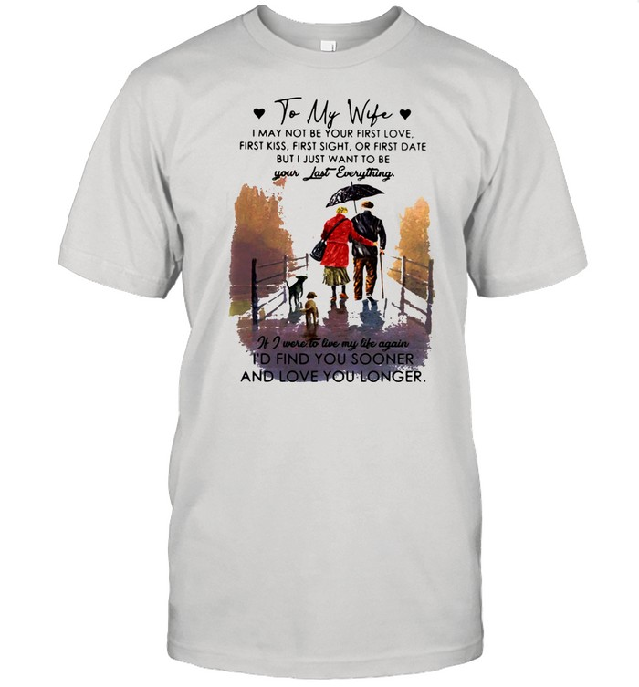 To My Wife Be Your Last Everything If I Were To Live My Life Again I'd Find You Sooner And Love You Longer  Classic Men's T-shirt