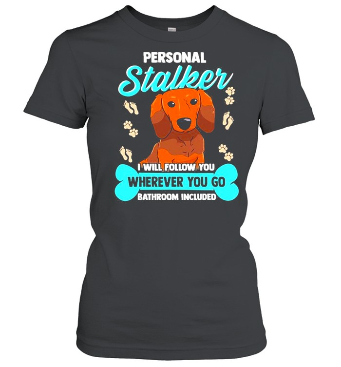 Dachshund S Funny Wiener Doxie Stalker Dog  Classic Women's T-shirt