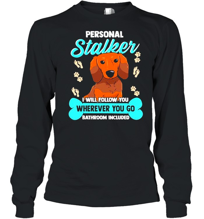 Dachshund S Funny Wiener Doxie Stalker Dog  Long Sleeved T-shirt