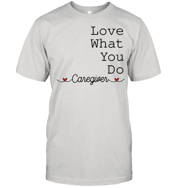 Caregiver Love What You Do T-shirt Classic Men's T-shirt