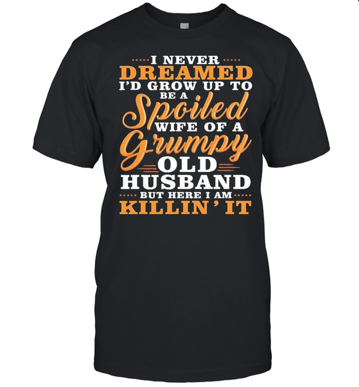I Never Dreamed To Be A Spoiled Wife Of A Grumpy Old Husband  Classic Men's T-shirt