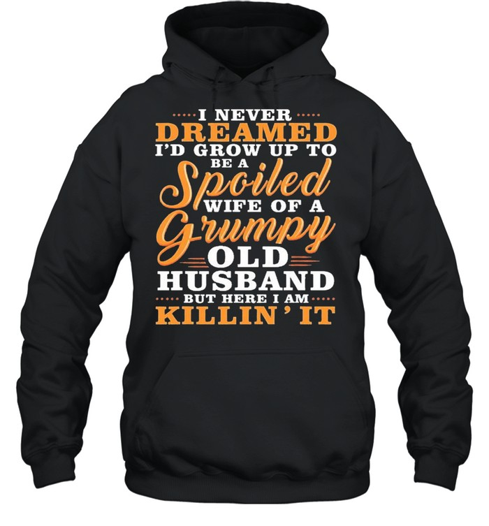 I Never Dreamed To Be A Spoiled Wife Of A Grumpy Old Husband  Unisex Hoodie
