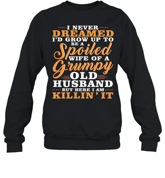 I Never Dreamed To Be A Spoiled Wife Of A Grumpy Old Husband  Unisex Sweatshirt
