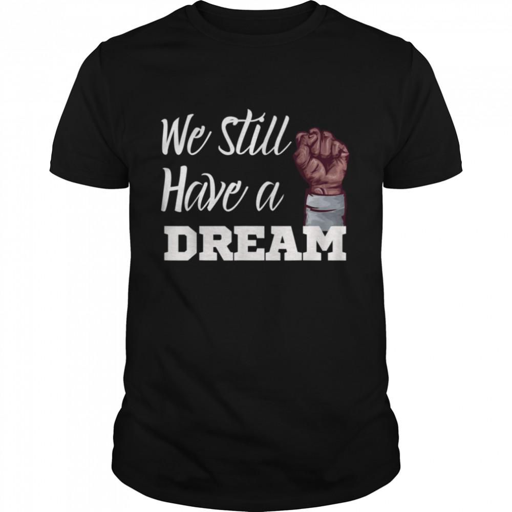Black History Apparel We Still Have A Dream Movement shirt Classic Men's T-shirt