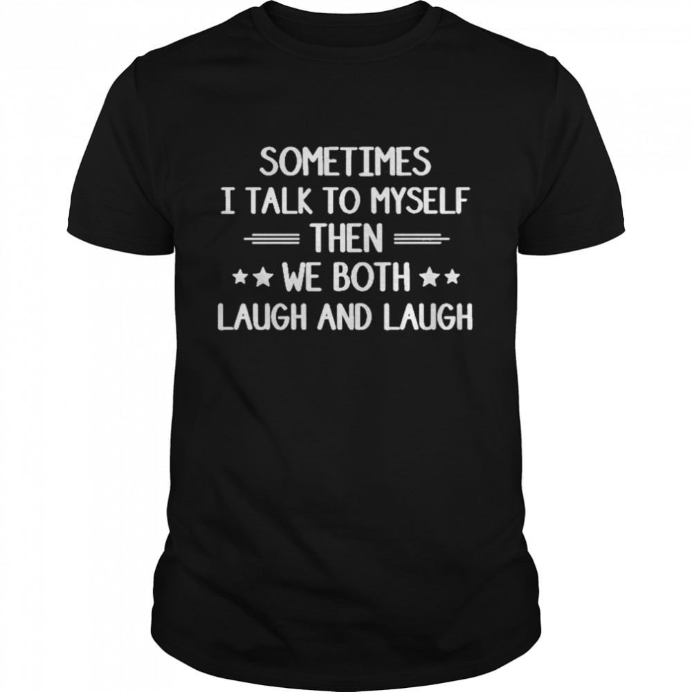 Sometimes I Talk To Myself Then We Both Laugh And Laugh Novelty  Classic Men's T-shirt