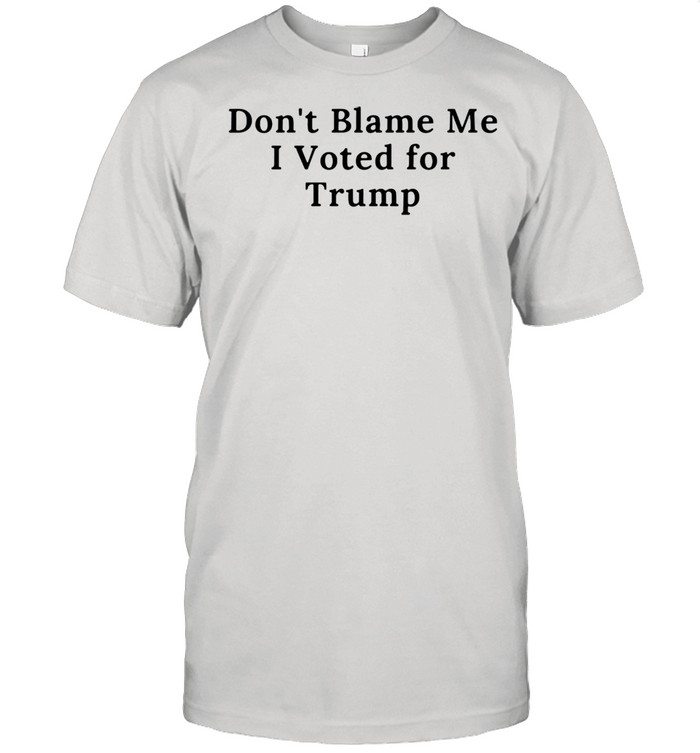 Dont blame Me I voted for Donald Trump shirt Classic Men's T-shirt