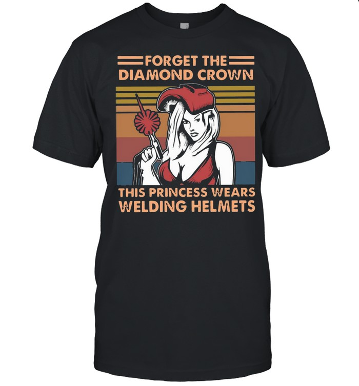 Girl Forget The Diamond Crown This Princess Wears Welding Helmets Vintage shirt Classic Men's T-shirt