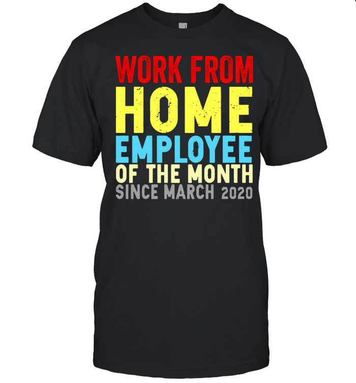 Work from home employee of the month since march 2020 vintage shirt Classic Men's T-shirt