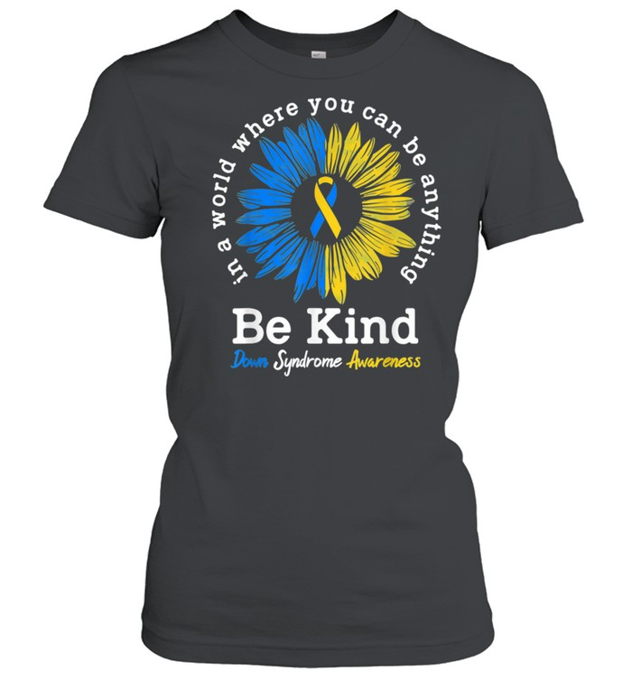 Be Kind Down Syndrome Awareness shirt Classic Women's T-shirt