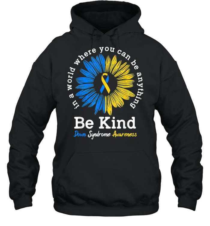 Be Kind Down Syndrome Awareness shirt Unisex Hoodie