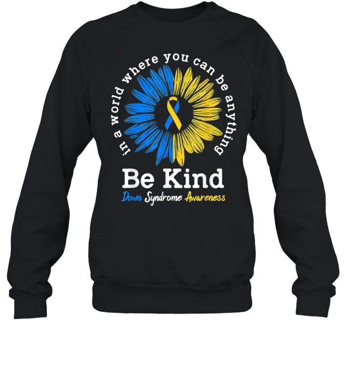Be Kind Down Syndrome Awareness shirt Unisex Sweatshirt