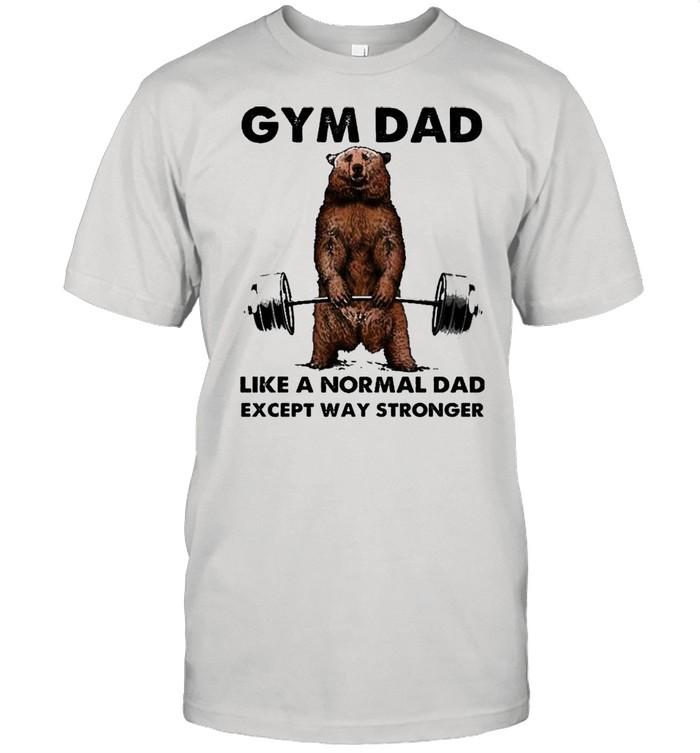 Bear gym dad like a normal dad stronger shirt Classic Men's T-shirt