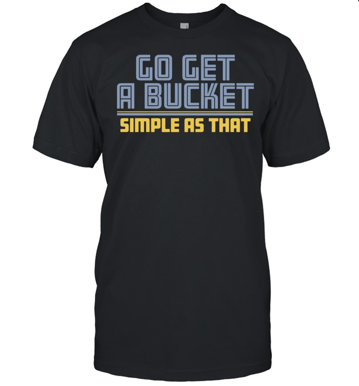 Go Get A Bucket Simple As That shirt Classic Men's T-shirt