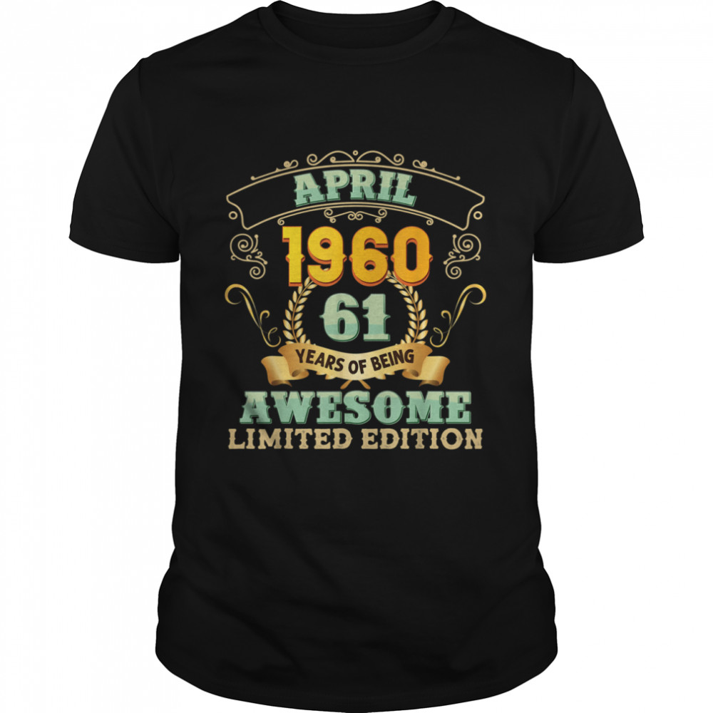 April 1960 61 Years Of Being Awesome 61st Birthday Vintage shirt Classic Men's T-shirt