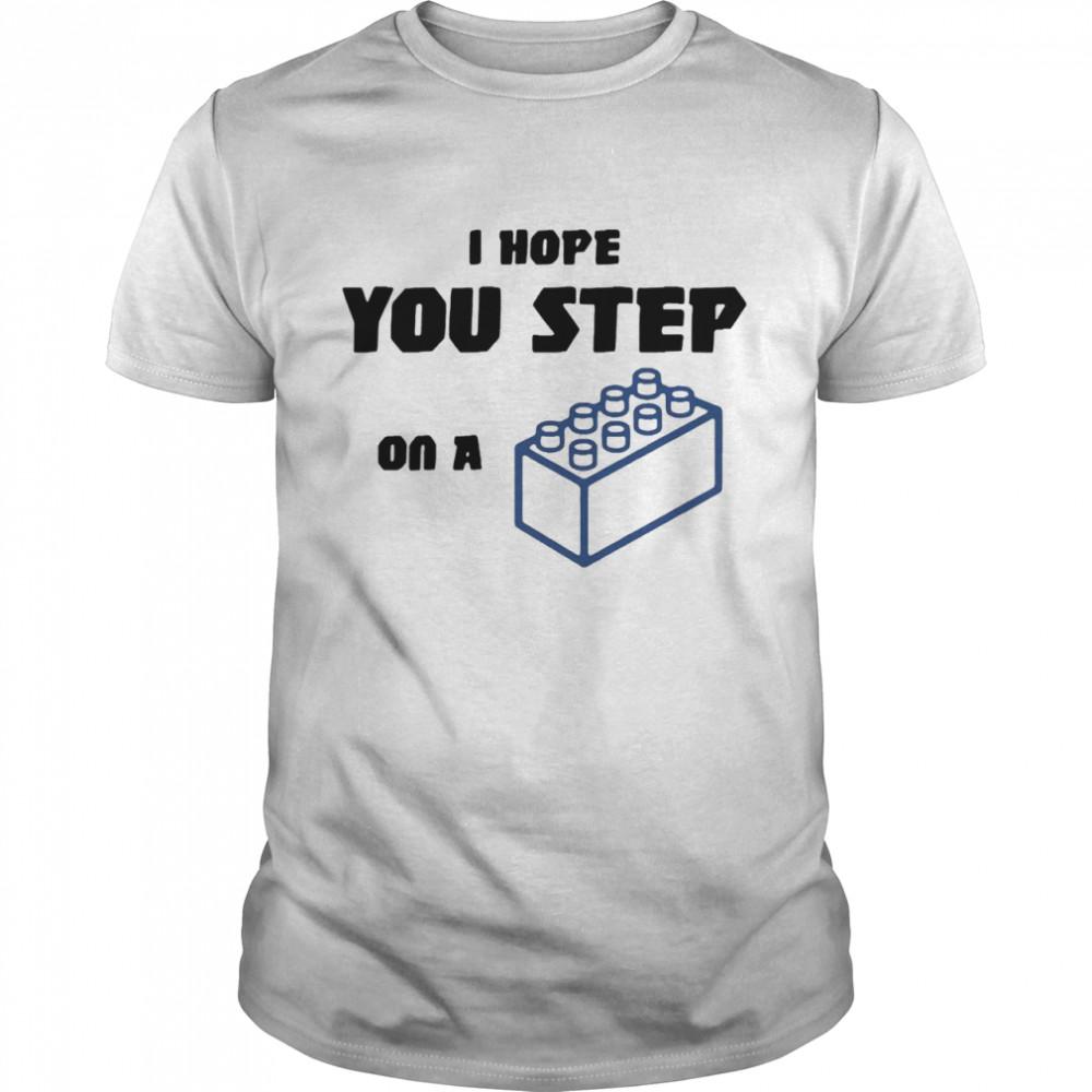 I hope you step on a lego overjoyed shirt Classic Men's T-shirt