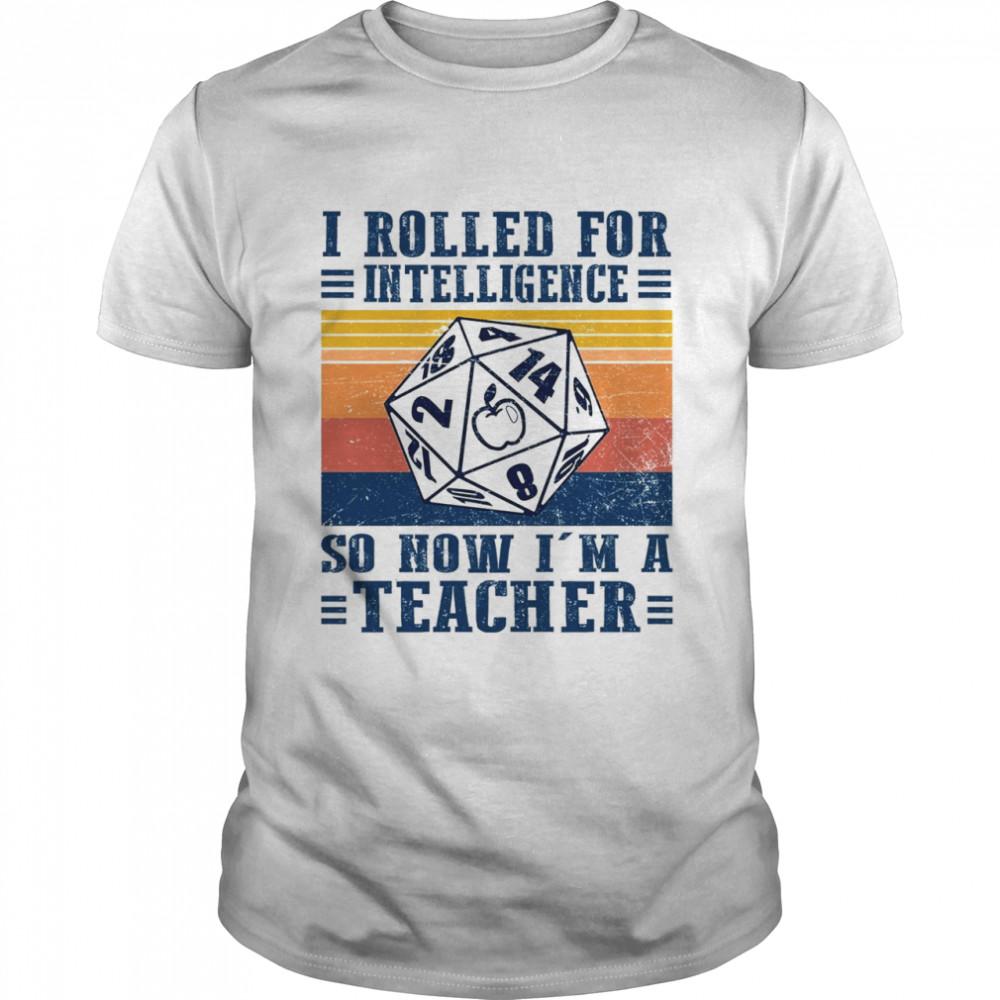 I Rolled For Intelligence So Now Im A Teacher shirt Classic Men's T-shirt