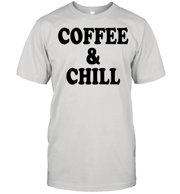 Coffee And Chill Coffee Love Coffee Saying  Classic Men's T-shirt