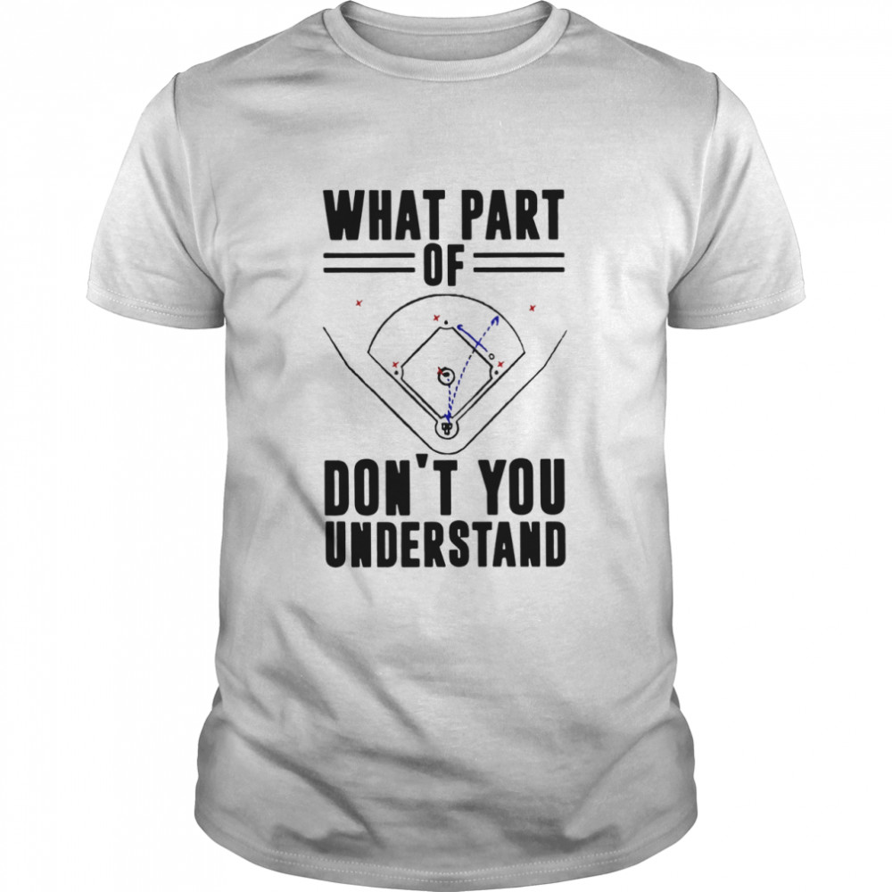 Baseball What Part Of Don't You Understand  Classic Men's T-shirt