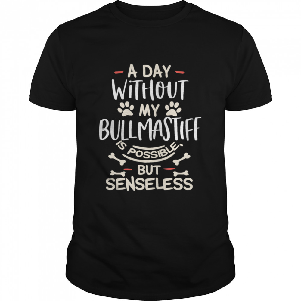 A Day Without My Bullmastiff Dog Mom  Classic Men's T-shirt