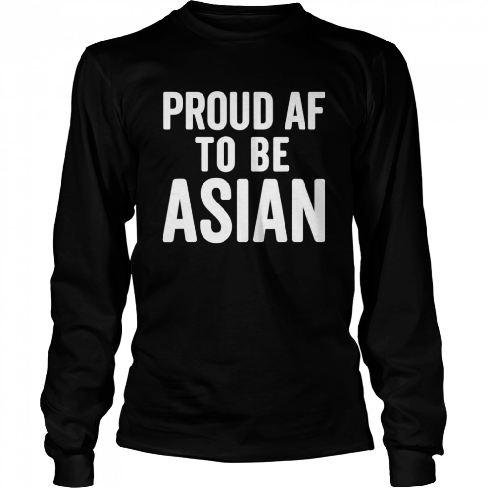 Proud AF To Be Asian AAPI Asian American Pride  Long Sleeved T-shirt